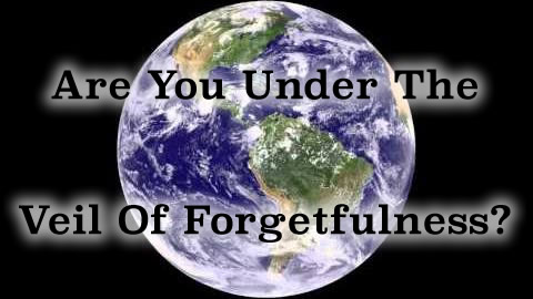Are you under the Veil of Forgetfulness